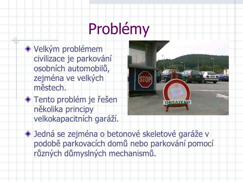 Problémy Velkým problémem civilizace je parkování osobních automobilů, zejména ve velkých městech. Tento problém je řešen několika principy velkokapac
