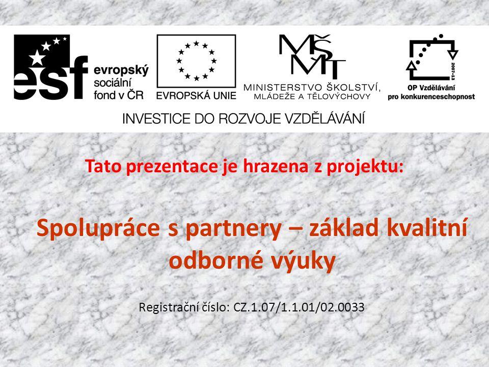 Tato prezentace je hrazena z projektu: Spolupráce s partnery – základ kvalitní odborné výuky Registrační číslo: CZ.1.07/1.1.01/02.0033
