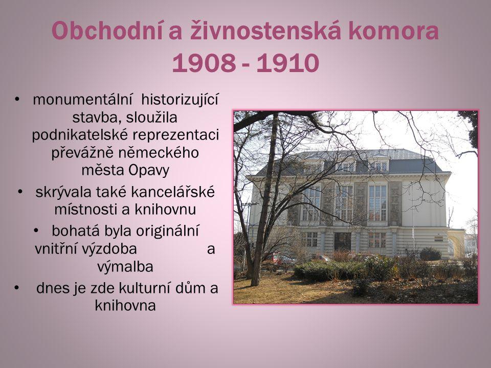 Obchodní a živnostenská komora 1908 - 1910 monumentální historizující stavba, sloužila podnikatelské reprezentaci převážně německého města Opavy skrýv