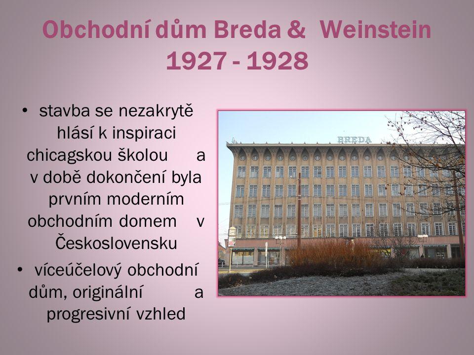 Obchodní dům Breda & Weinstein 1927 - 1928 stavba se nezakrytě hlásí k inspiraci chicagskou školou a v době dokončení byla prvním moderním obchodním d