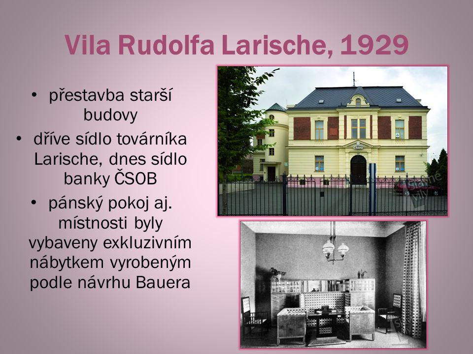 Vila Rudolfa Larische, 1929 přestavba starší budovy dříve sídlo továrníka Larische, dnes sídlo banky ČSOB pánský pokoj aj. místnosti byly vybaveny exk