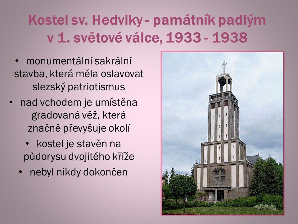 Kostel sv. Hedviky - památník padlým v 1. světové válce, 1933 - 1938 monumentální sakrální stavba, která měla oslavovat slezský patriotismus nad vchod