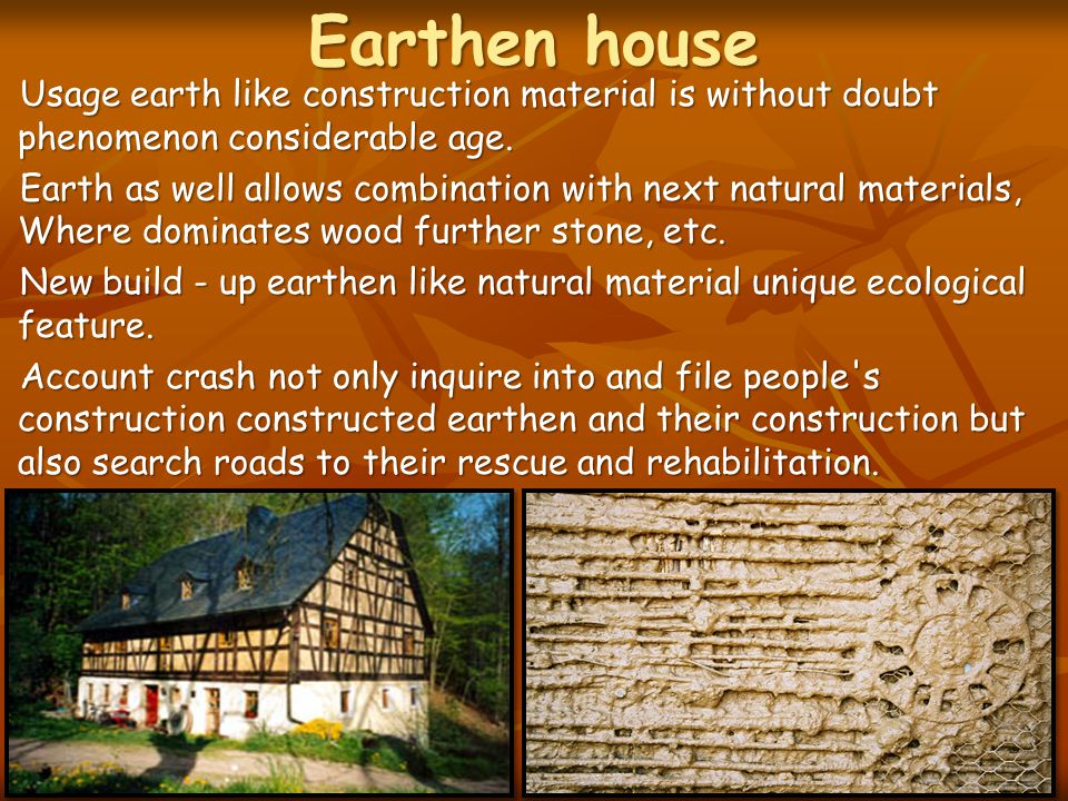 Earthen house Usage earth like construction material is without doubt phenomenon considerable age. Usage earth like construction material is without d