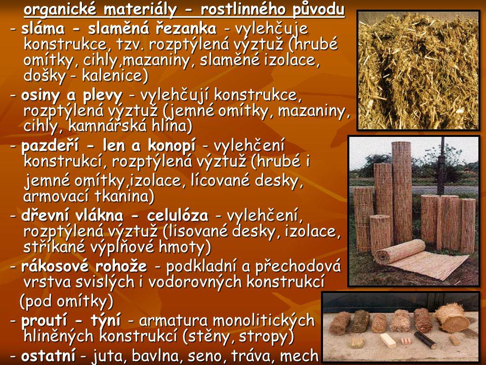 organické materiály - rostlinného původu - sláma - slaměná řezanka - vylehčuje konstrukce, tzv. rozptýlená výztuž (hrubé omítky, cihly,mazaniny, slamě