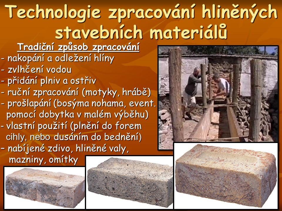 Technologie zpracování hliněných stavebních materiálů Tradiční způsob zpracování - nakopání a odležení hlíny - zvlhčení vodou - přidání plniv a ostřiv