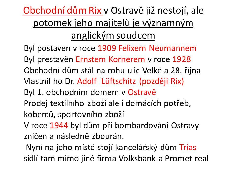 Obchodní dům Rix v Ostravě již nestojí, ale potomek jeho majitelů je významným anglickým soudcem Byl postaven v roce 1909 Felixem Neumannem Byl přesta