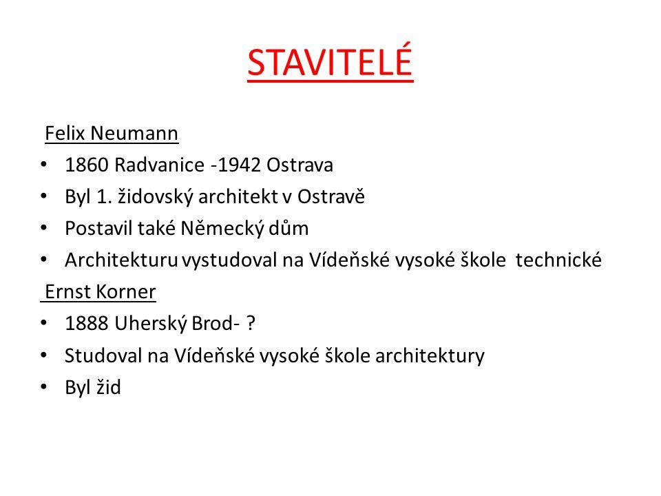 STAVITELÉ Felix Neumann 1860 Radvanice -1942 Ostrava Byl 1. židovský architekt v Ostravě Postavil také Německý dům Architekturu vystudoval na Vídeňské