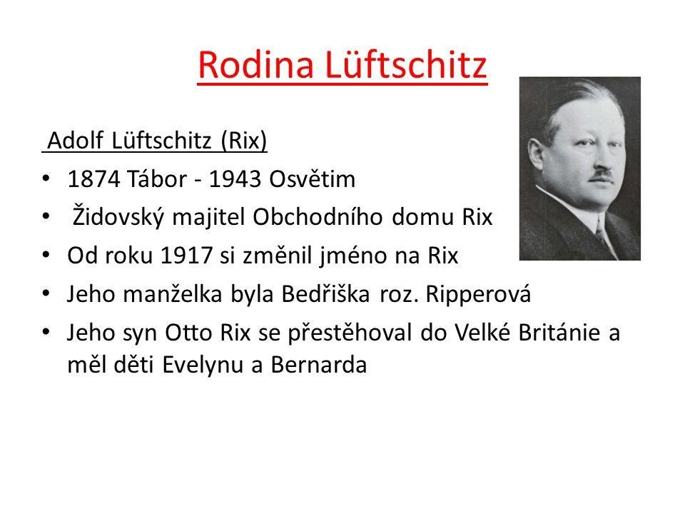 Rodina Lüftschitz Adolf Lüftschitz (Rix) 1874 Tábor - 1943 Osvětim Židovský majitel Obchodního domu Rix Od roku 1917 si změnil jméno na Rix Jeho manže