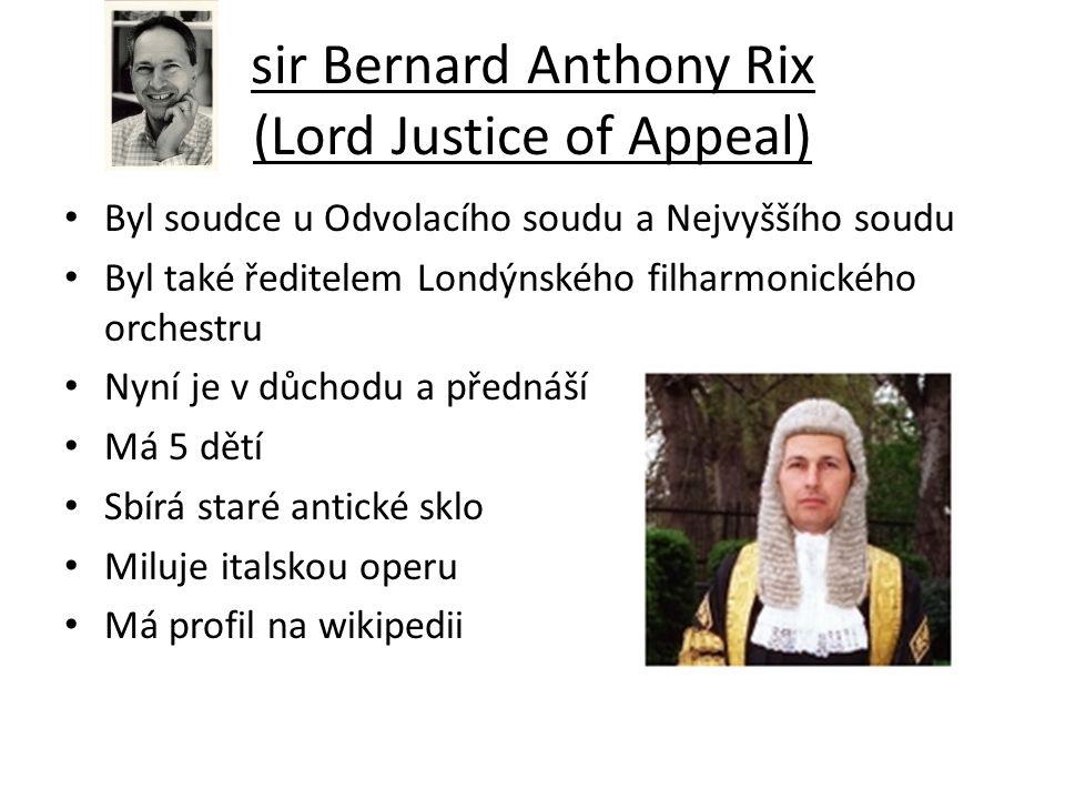 sir Bernard Anthony Rix (Lord Justice of Appeal) Byl soudce u Odvolacího soudu a Nejvyššího soudu Byl také ředitelem Londýnského filharmonického orche