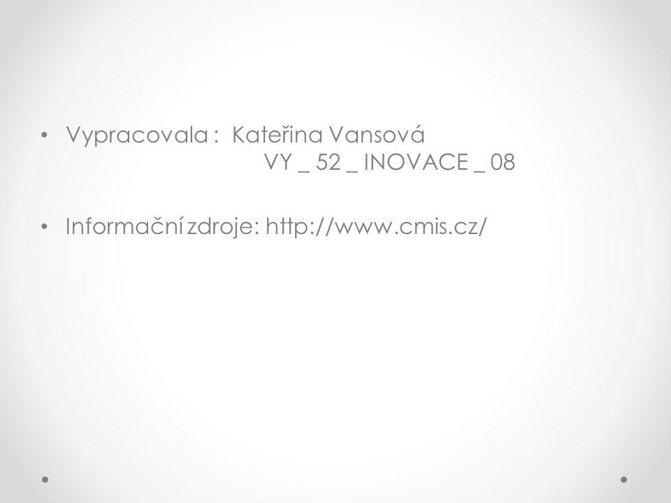 Vypracovala : Kateřina Vansová VY _ 52 _ INOVACE _ 08 Informační zdroje: http://www.cmis.cz/