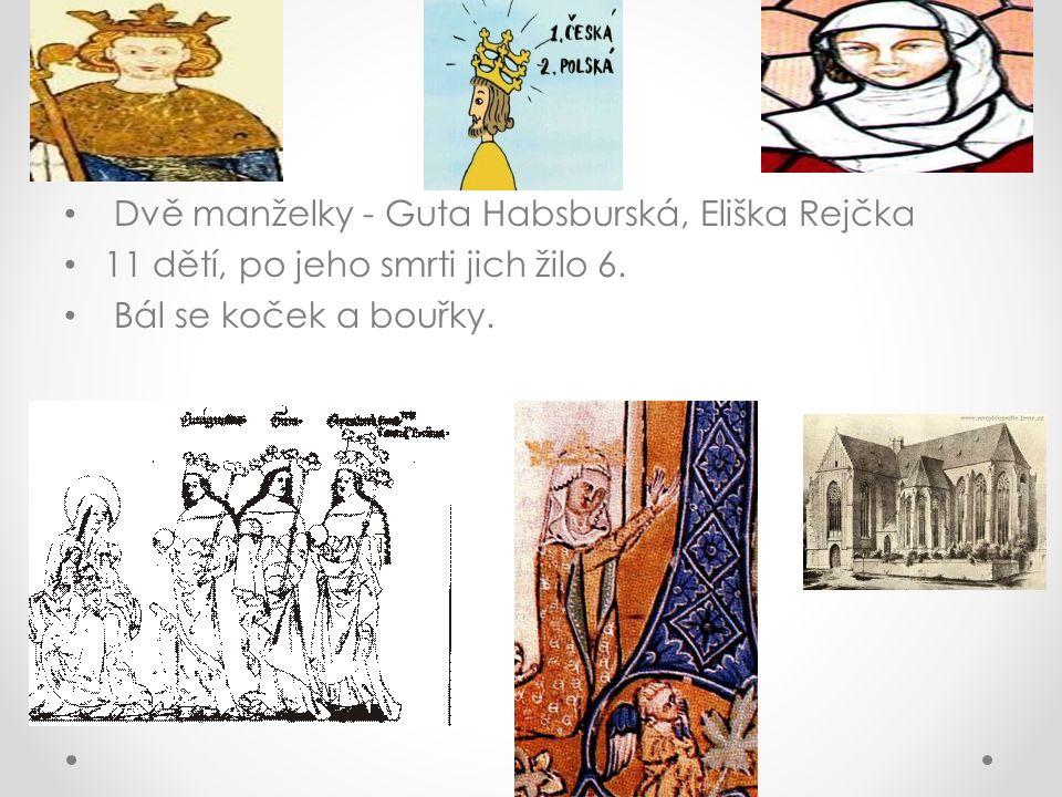 Dvě manželky - Guta Habsburská, Eliška Rejčka 11 dětí, po jeho smrti jich žilo 6. Bál se koček a bouřky.