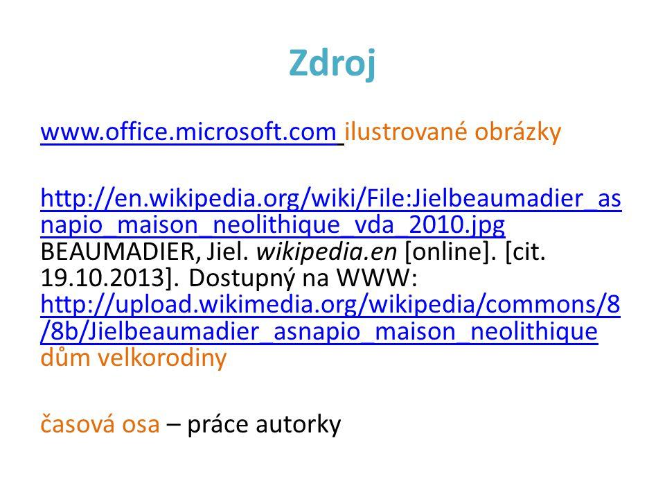 Zdroj www.office.microsoft.comwww.office.microsoft.com ilustrované obrázky http://en.wikipedia.org/wiki/File:Jielbeaumadier_as napio_maison_neolithiqu