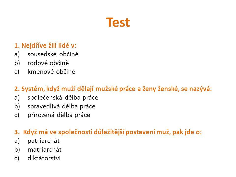 Test 4.K velkorodině nepatřili: a)rodiče b)vnoučata c)sousedi 5.