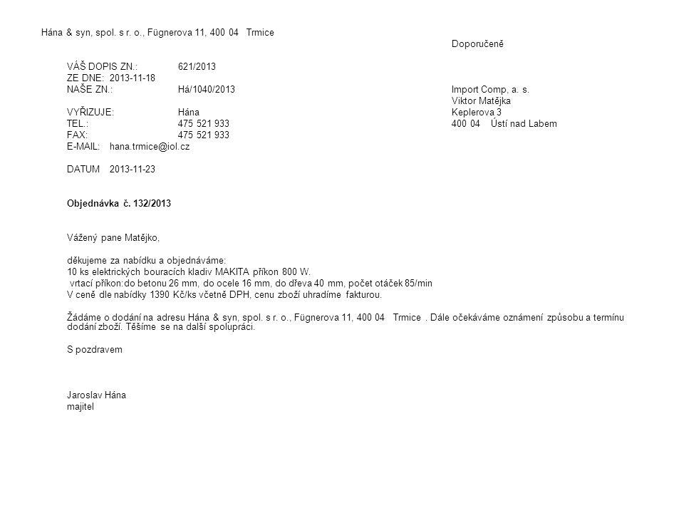 Hána & syn, spol. s r. o., Fügnerova 11, 400 04 Trmice Doporučeně VÁŠ DOPIS ZN.:621/2013 ZE DNE:2013-11-18 NAŠE ZN.:Há/1040/2013Import Comp, a. s. Vik