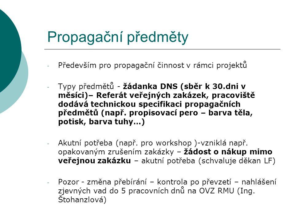 Propagační předměty - Především pro propagační činnost v rámci projektů - Typy předmětů - žádanka DNS (sběr k 30.dni v měsíci)– Referát veřejných zaká