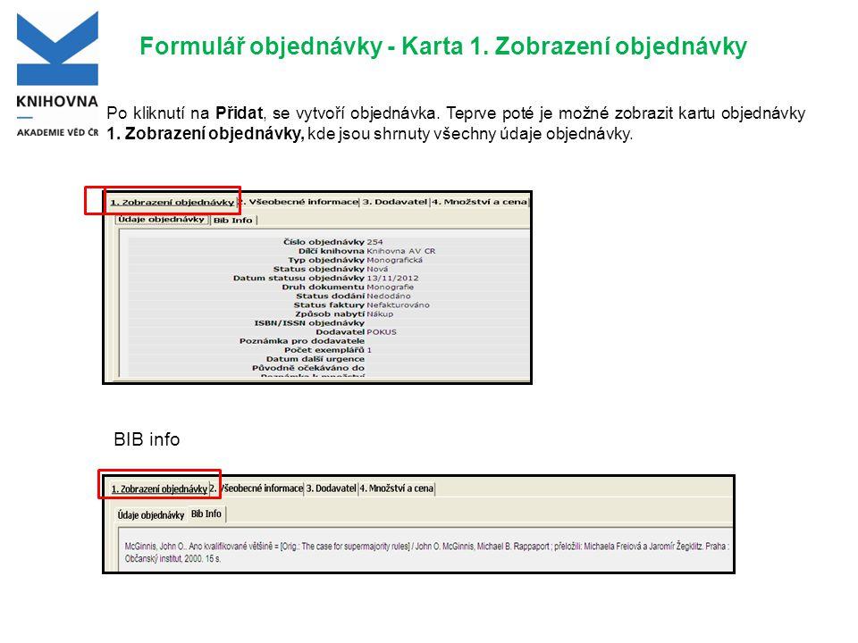 Formulář objednávky - Karta 1. Zobrazení objednávky Po kliknutí na Přidat, se vytvoří objednávka. Teprve poté je možné zobrazit kartu objednávky 1. Zo