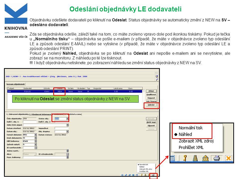 Odeslání objednávky LE dodavateli Objednávku odešlete dodavateli po kliknutí na Odeslat. Status objednávky se automaticky změní z NEW na SV – odesláno