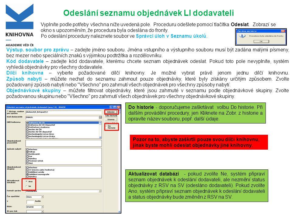 Odeslání seznamu objednávek LI dodavateli Výstup. soubor pro zprávu – zadejte jméno souboru. Jména vstupního a výstupního souboru musí být zadána malý