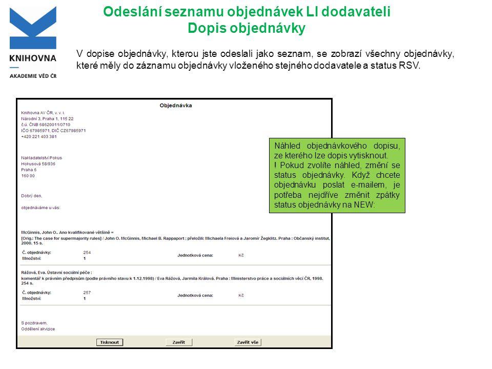 Odeslání seznamu objednávek LI dodavateli Dopis objednávky V dopise objednávky, kterou jste odeslali jako seznam, se zobrazí všechny objednávky, které