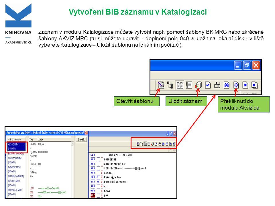 Vytvoření BIB záznamu v Katalogizaci Záznam v modulu Katalogizace můžete vytvořit např. pomocí šablony BK.MRC nebo zkrácené šablony AKVIZ.MRC (tu si m