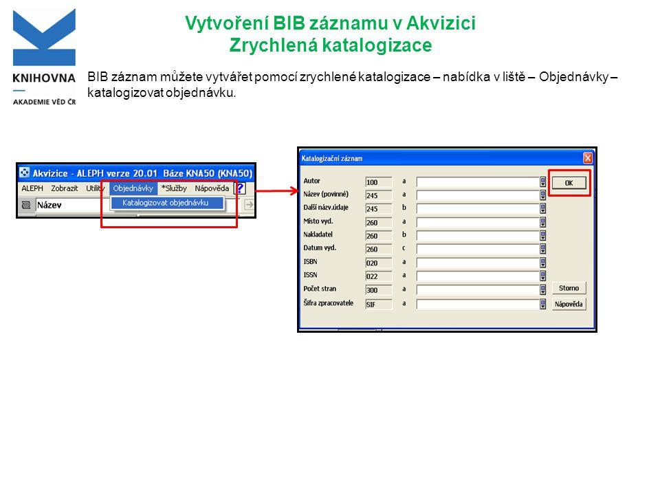 Vytvoření BIB záznamu v Akvizici Zrychlená katalogizace BIB záznam můžete vytvářet pomocí zrychlené katalogizace – nabídka v liště – Objednávky – kata