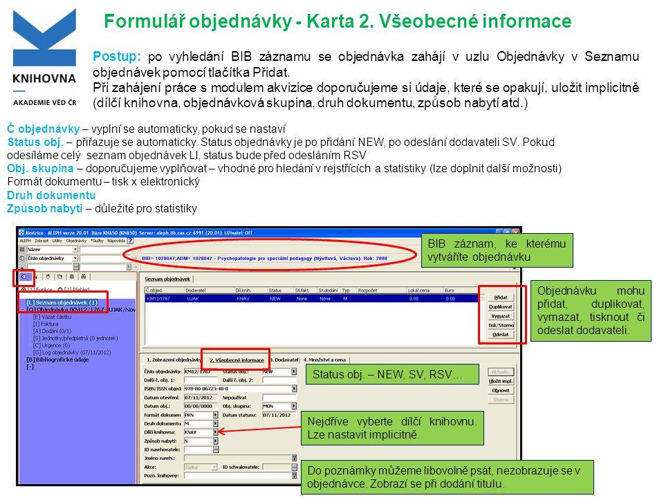 Formulář objednávky - Karta 2. Všeobecné informace Postup: po vyhledání BIB záznamu se objednávka zahájí v uzlu Objednávky v Seznamu objednávek pomocí