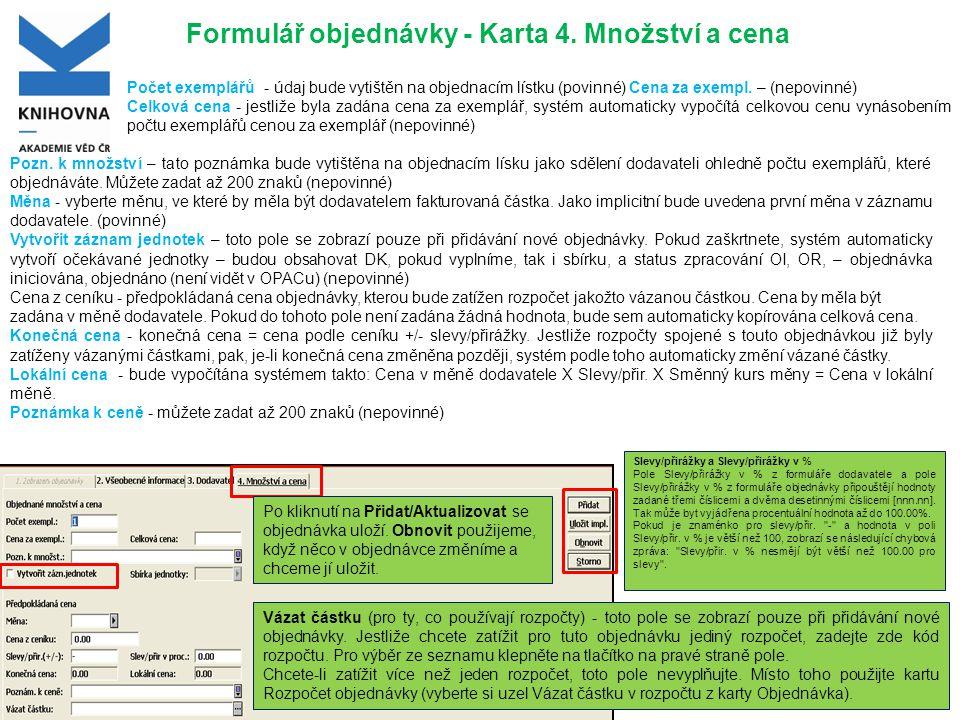 Formulář objednávky - Karta 4. Množství a cena Pozn. k množství – tato poznámka bude vytištěna na objednacím lísku jako sdělení dodavateli ohledně poč