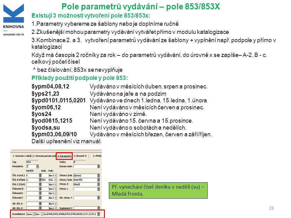Pole parametrů vydávání – pole 853/853X Existují 3 možnosti vytvoření pole 853/853x: 1.Parametry vybereme ze šablony nebo je doplníme ručně 2.Zkušenější mohou parametry vydávání vytvářet přímo v modulu katalogizace 3.Kombinace 2.
