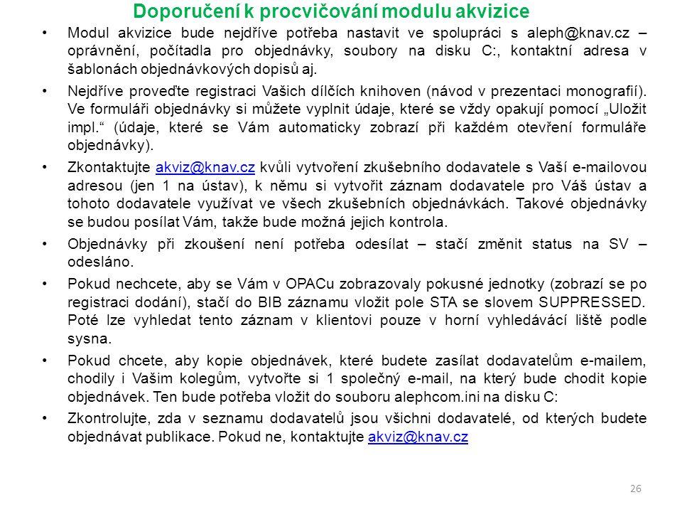 Doporučení k procvičování modulu akvizice Modul akvizice bude nejdříve potřeba nastavit ve spolupráci s aleph@knav.cz – oprávnění, počítadla pro objednávky, soubory na disku C:, kontaktní adresa v šablonách objednávkových dopisů aj.