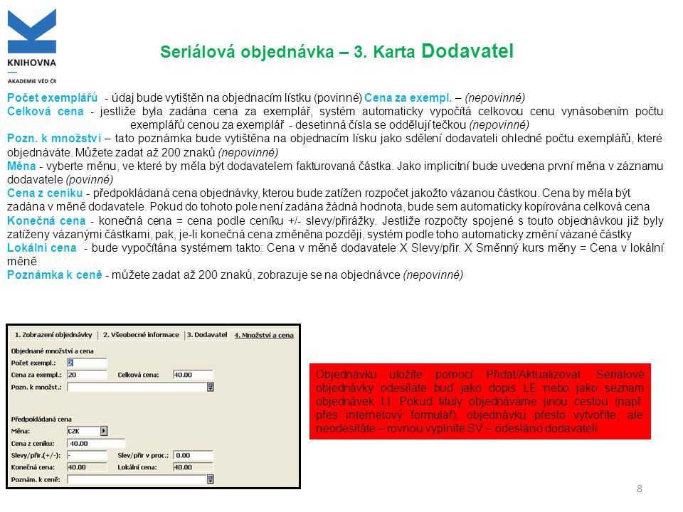 Uzel Seriály v modulu Akvizice 9 Registrace dílčí knihovny Evidence dodání Parametry vydávání Předplatné Urgence Jednotky BIB záznam Jednotky Formulář jednotky Provedené kroky vyžadované pro předvídání vydávání čísel seriálu Aby mohl systém automaticky generovat záznamy čísel seriálů (což je předpokladem pro efektivní registraci a urgování), je potřeba, aby byly provedeny dva kroky: -Předplatné -Záznam parametrů vydávání