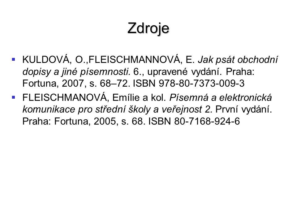Zdroje   KULDOVÁ, O.,FLEISCHMANNOVÁ, E. Jak psát obchodní dopisy a jiné písemnosti.