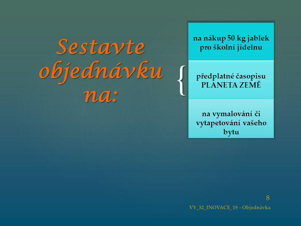 { 8 VY_32_INOVACE_19 - Objednávka Sestavte objednávku na: