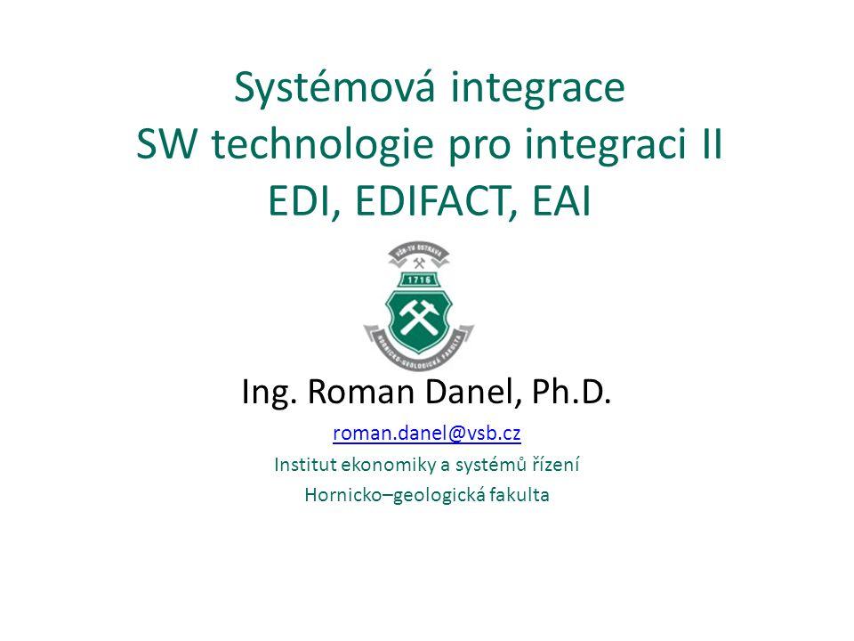Systémová integrace SW technologie pro integraci II EDI, EDIFACT, EAI Ing. Roman Danel, Ph.D. roman.danel@vsb.cz Institut ekonomiky a systémů řízení H