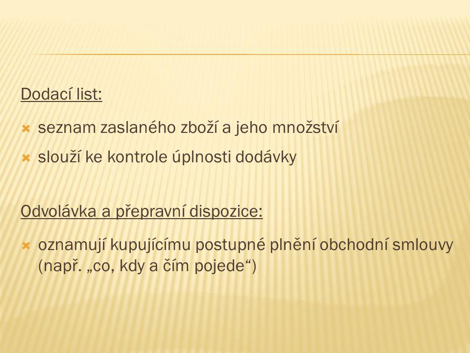 Dodací list:  seznam zaslaného zboží a jeho množství  slouží ke kontrole úplnosti dodávky Odvolávka a přepravní dispozice:  oznamují kupujícímu pos