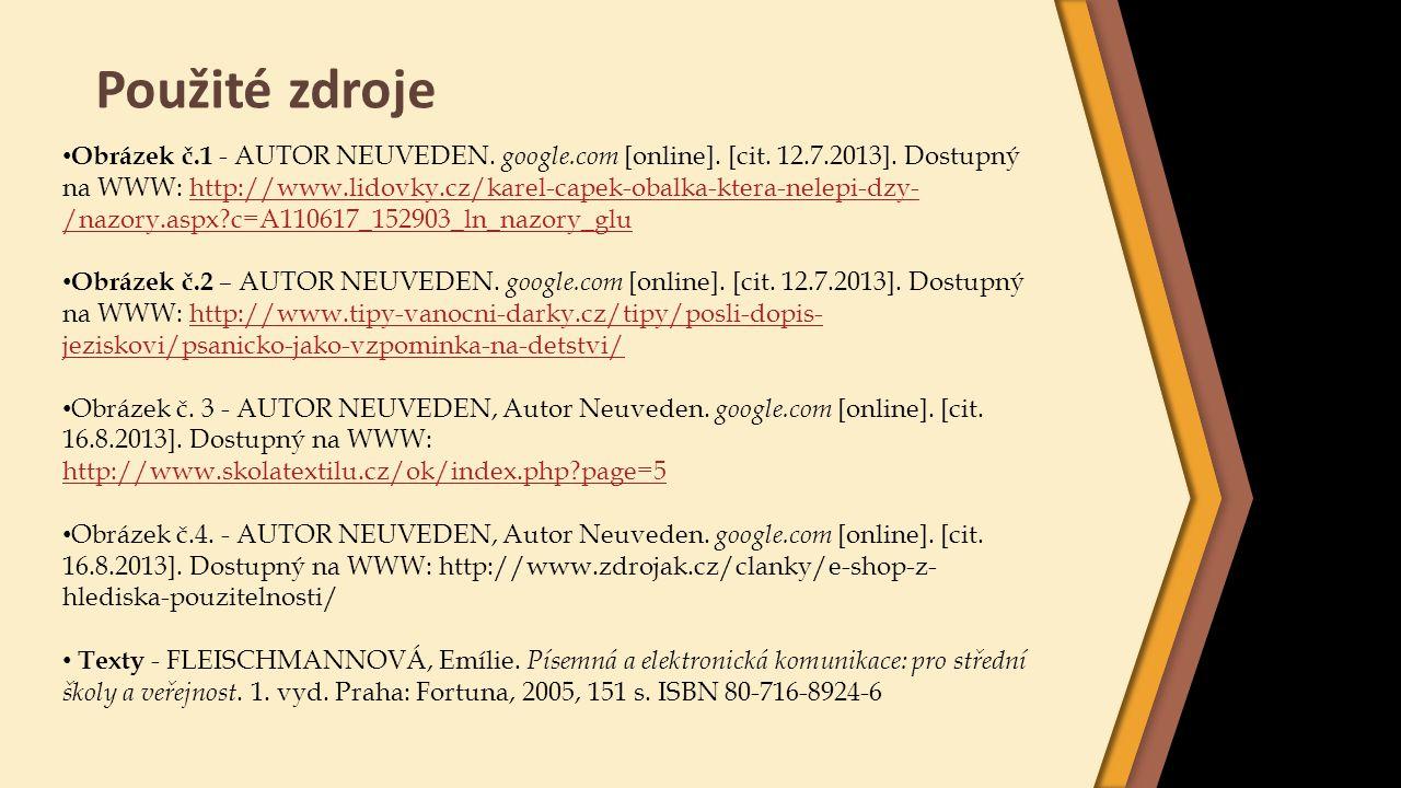 Použité zdroje Obrázek č.1 - AUTOR NEUVEDEN. google.com [online]. [cit. 12.7.2013]. Dostupný na WWW: http://www.lidovky.cz/karel-capek-obalka-ktera-ne