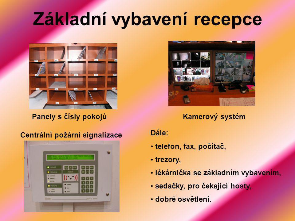 Základní vybavení recepce Panely s čísly pokojůKamerový systém Centrální požární signalizace Dále: telefon, fax, počítač, trezory, lékárnička se zákla