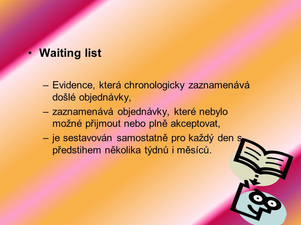 Waiting list –Evidence, která chronologicky zaznamenává došlé objednávky, –zaznamenává objednávky, které nebylo možné přijmout nebo plně akceptovat, –je sestavován samostatně pro každý den s předstihem několika týdnů i měsíců.
