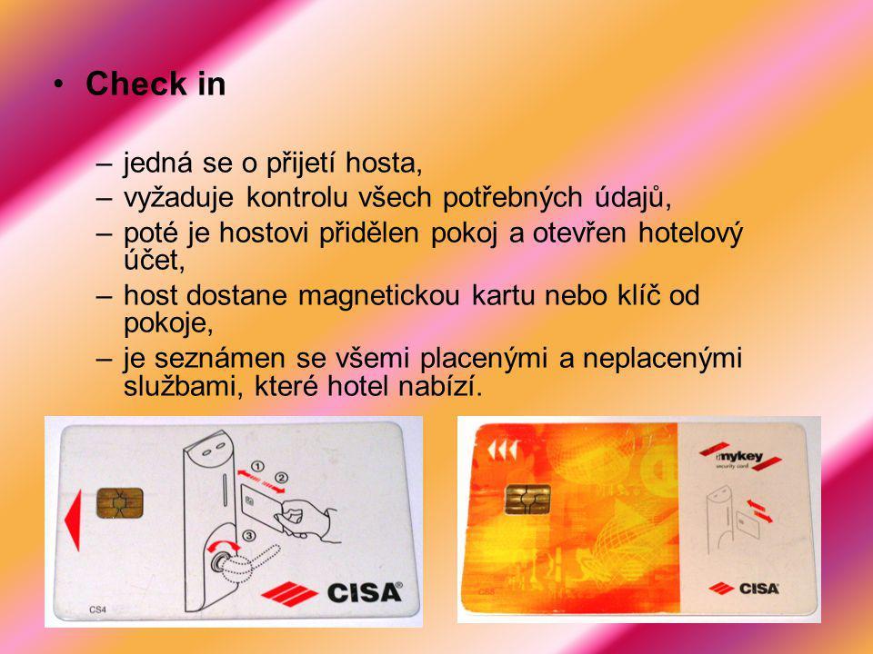 Check in –jedná se o přijetí hosta, –vyžaduje kontrolu všech potřebných údajů, –poté je hostovi přidělen pokoj a otevřen hotelový účet, –host dostane magnetickou kartu nebo klíč od pokoje, –je seznámen se všemi placenými a neplacenými službami, které hotel nabízí.