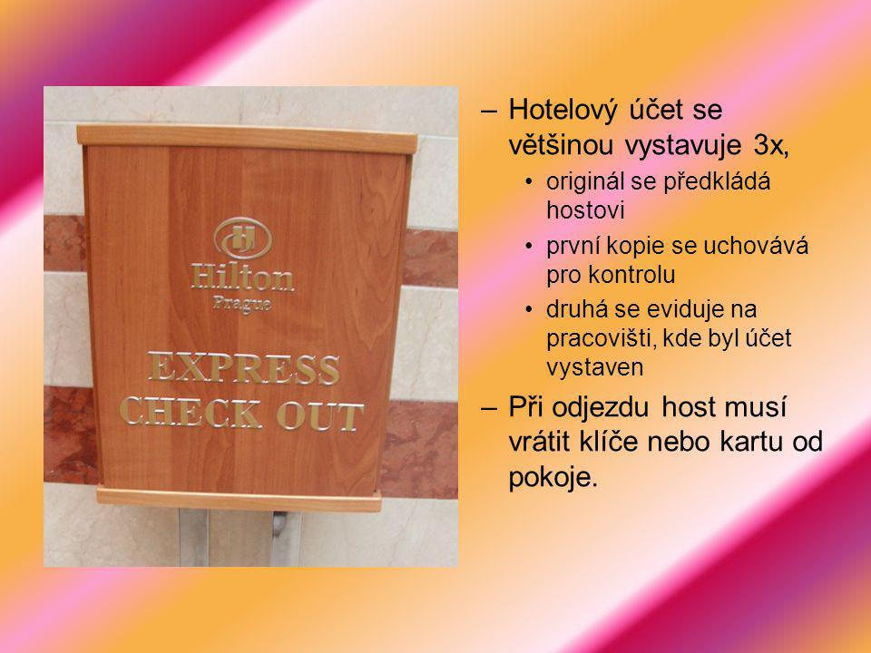 –Hotelový účet se většinou vystavuje 3x, originál se předkládá hostovi první kopie se uchovává pro kontrolu druhá se eviduje na pracovišti, kde byl účet vystaven –Při odjezdu host musí vrátit klíče nebo kartu od pokoje.