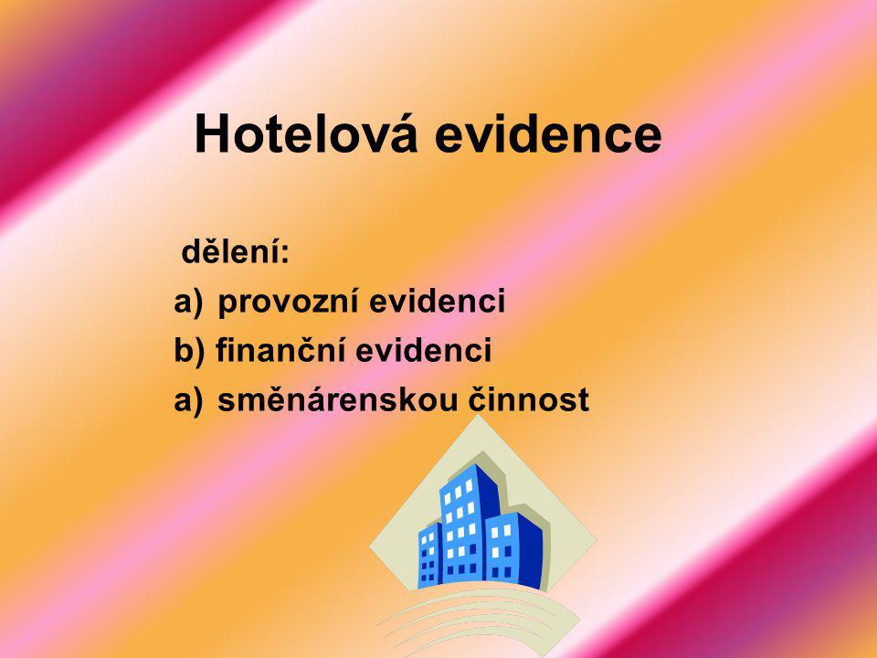 Hotelová evidence dělení: a)provozní evidenci b) finanční evidenci a)směnárenskou činnost
