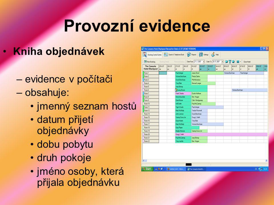 Provozní evidence Kniha objednávek –evidence v počítači –obsahuje: jmenný seznam hostů datum přijetí objednávky dobu pobytu druh pokoje jméno osoby, která přijala objednávku
