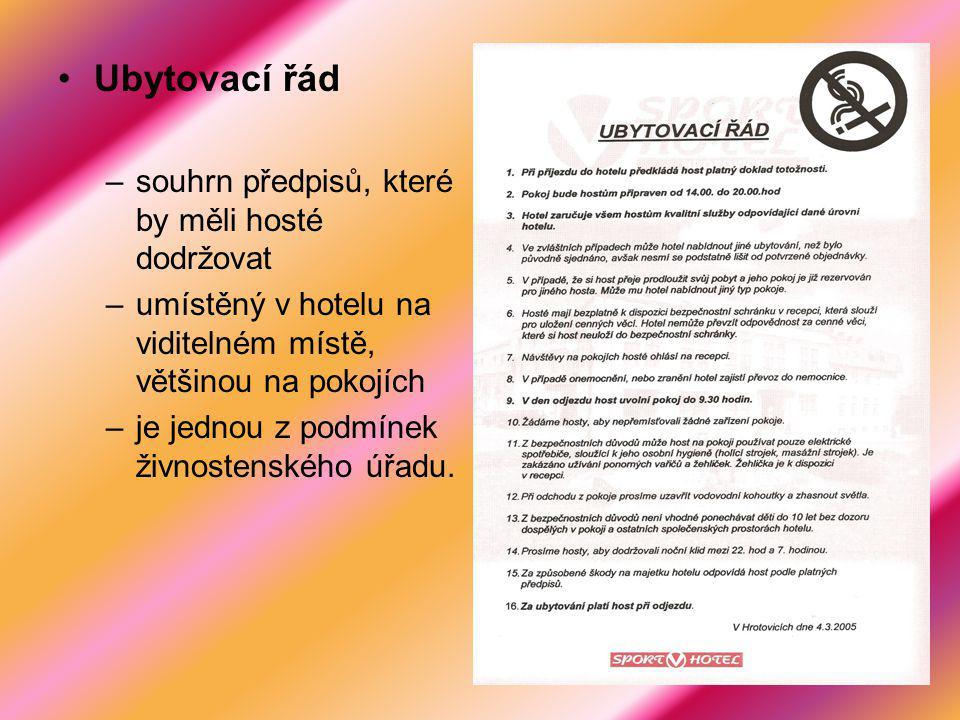 Ubytovací řád –souhrn předpisů, které by měli hosté dodržovat –umístěný v hotelu na viditelném místě, většinou na pokojích –je jednou z podmínek živno