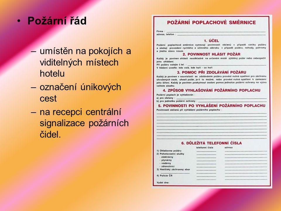 Požární řád –umístěn na pokojích a viditelných místech hotelu –označení únikových cest –na recepci centrální signalizace požárních čidel.