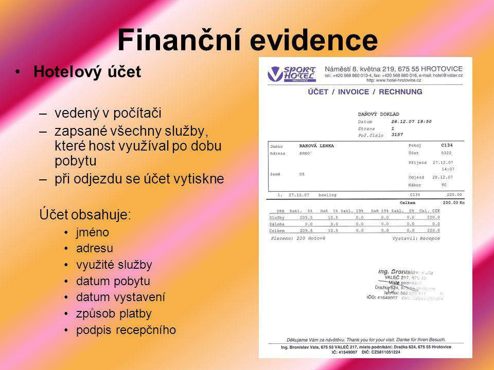 Finanční evidence Hotelový účet –vedený v počítači –zapsané všechny služby, které host využíval po dobu pobytu –při odjezdu se účet vytiskne Účet obsa