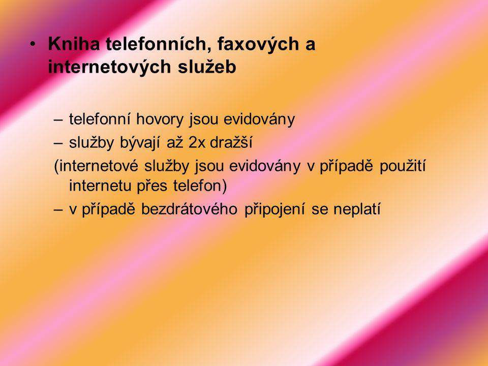 Kniha telefonních, faxových a internetových služeb –telefonní hovory jsou evidovány –služby bývají až 2x dražší (internetové služby jsou evidovány v případě použití internetu přes telefon) –v případě bezdrátového připojení se neplatí