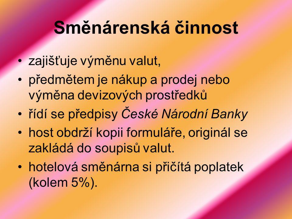 Směnárenská činnost zajišťuje výměnu valut, předmětem je nákup a prodej nebo výměna devizových prostředků řídí se předpisy České Národní Banky host obdrží kopii formuláře, originál se zakládá do soupisů valut.