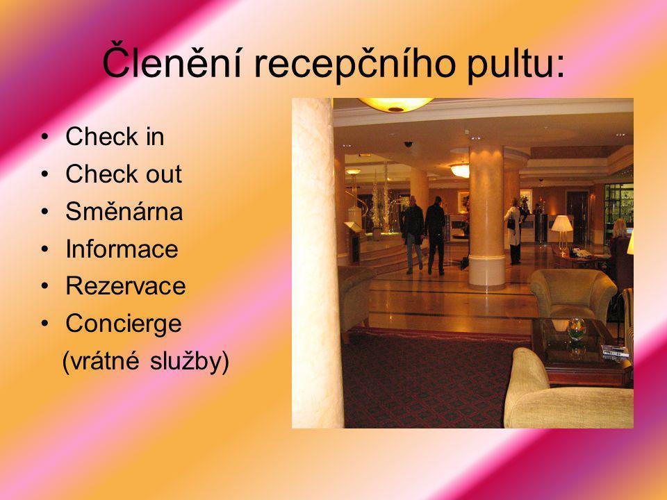 Členění recepčního pultu: Check in Check out Směnárna Informace Rezervace Concierge (vrátné služby)