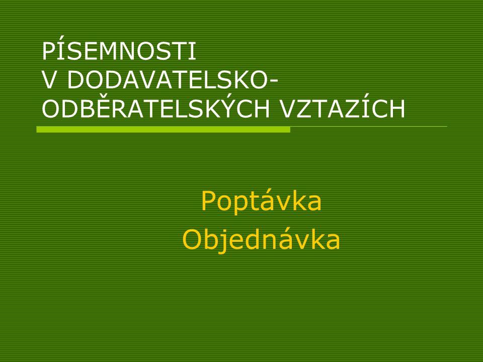 PÍSEMNOSTI V DODAVATELSKO- ODBĚRATELSKÝCH VZTAZÍCH Poptávka Objednávka