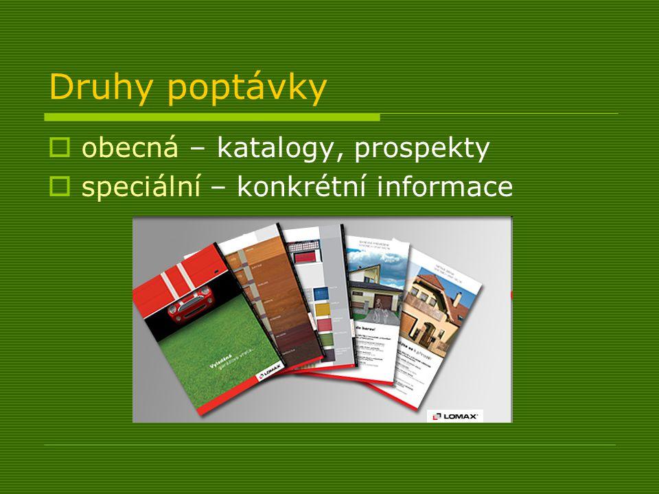 Druhy poptávky  obecná – katalogy, prospekty  speciální – konkrétní informace