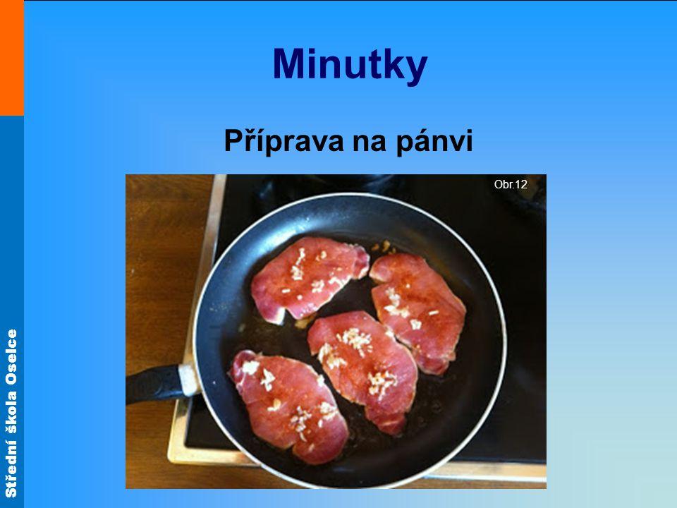 Střední škola Oselce Minutky Příprava na pánvi Obr.12